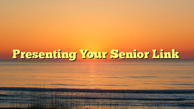 Presenting Your Senior Link