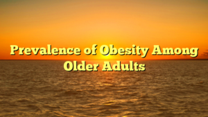 Prevalence of Obesity Among Older Adults
